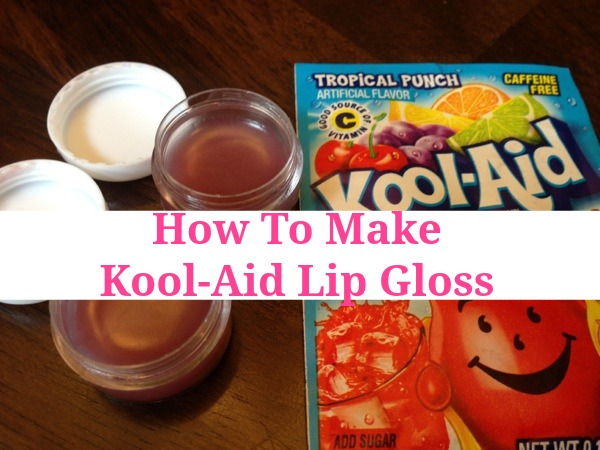 How to Make Kool Aid Lip Gloss