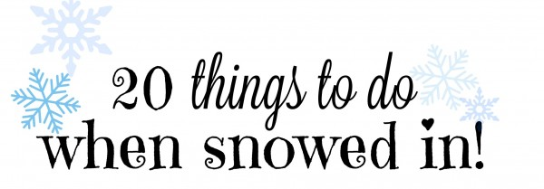 20 Things To Do When Snowed During a Blizzard