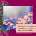 7 Helpful Self-Care Tips for Women Diagnosed with Breast Cancer