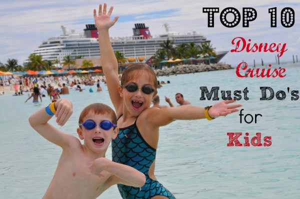 Top 10 Disney Cruise Must Do's for Kids